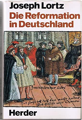 Die Reformation in Deutschland. - Lortz, Joseph,