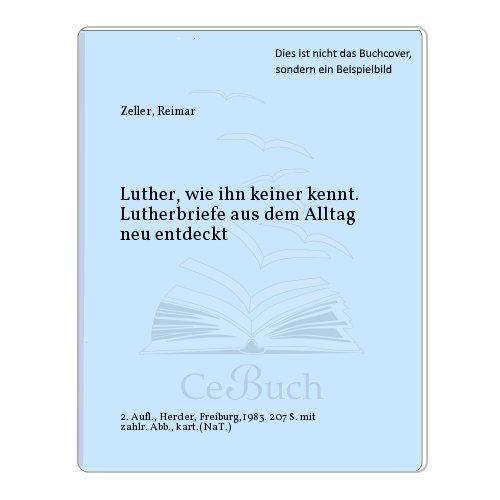 Luther, wie ihn keiner kennt: Lutherbriefe aus: Luther, Martin