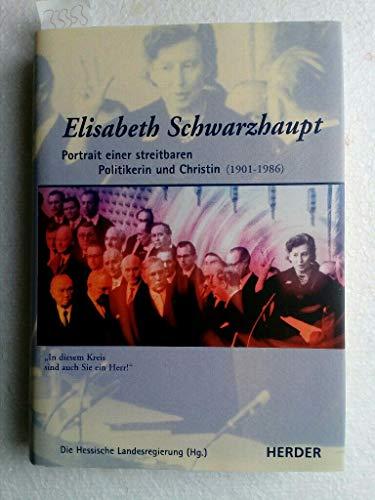 9783451201394: Elisabeth Schwarzhaupt (1901 - 1986) : Portrait einer streitbaren Politikerin und Christin. hrsg. von der Hessischen Landesregierung. [Red.: Heike Drummer und Jutta Zwilling]