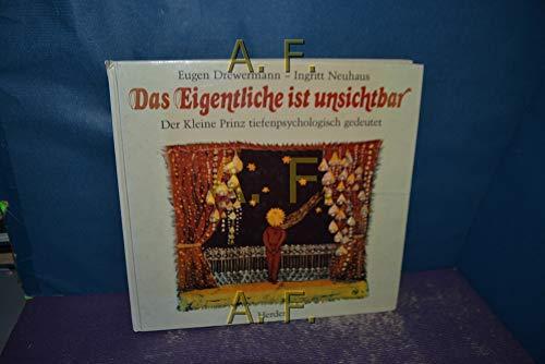 Das Eigentliche ist unsichtbar : der kleine Prinz tiefenpsychologisch gedeutet. Eugen Drewermann ; Ingritt Neuhaus - Drewermann, Eugen (Verfasser) und Ingritt (Verfasser) Neuhaus