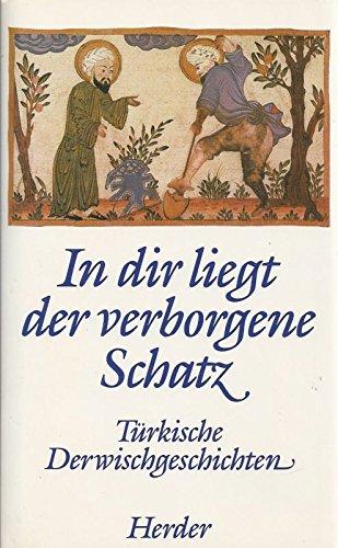 9783451205583: In dir liegt der verborgene Schatz. Türkische Derwischgeschichten