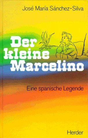 Der kleine Marcelino. Eine spanische Legende.: Sanchez-Silva, Jose Maria;