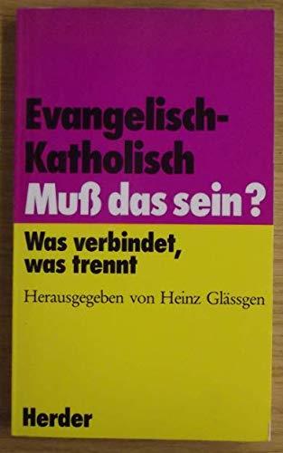 9783451210600: Evangelisch - Katholisch. Muss das sein?. Was verbindet, was trennt