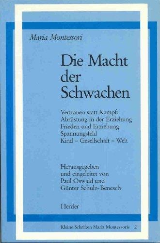 Die Macht der Schwachen. (345121234X) by Maria Montessori; Paul Oswald; Günter Schulz-Benesch