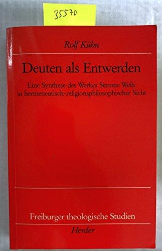 Deuten als Entwerden : eine Synthese des Werkes Simone Weils in hermeneutisch-religionsphilosophischer Sicht. Freiburger theologische Studien ; Bd. 136 - Kühn, Rolf
