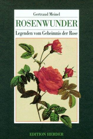 9783451231704: Rosenwunder. Legenden vom Geheimnis der Rose