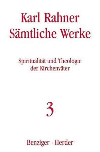 Sämtliche Werke 3. Spiritualität und Theologie der Kirchenväter: Karl Rahner