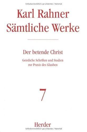 Sämtliche Werke. Band 7: Der betende Christ. Geistliche Schriften und Studien zur Praxis des Glauben. Bearbeitet von Andreas R. Batlogg - RAHNER, KARL