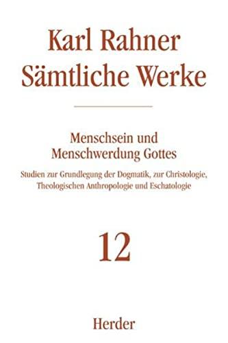 Sämtliche Werke 12. Menschsein und Menschwerdung Gottes: Karl Rahner