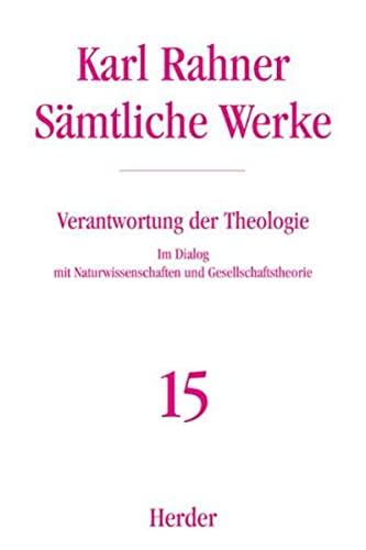 Sämtliche Werke 15. Verantwortung der Theologie: Karl Rahner