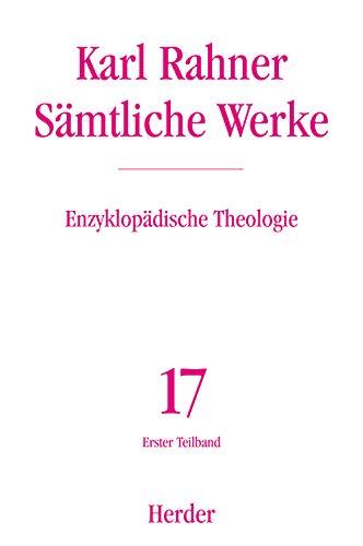 Sämtliche Werke 17/1. Enzyklopädische Theologie 1: Karl Rahner