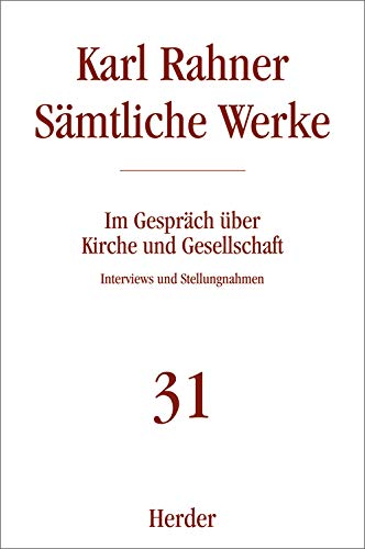 Sämtliche Werke 31. Im Gespräch über Kirche und Gesellschaft: Karl Rahner