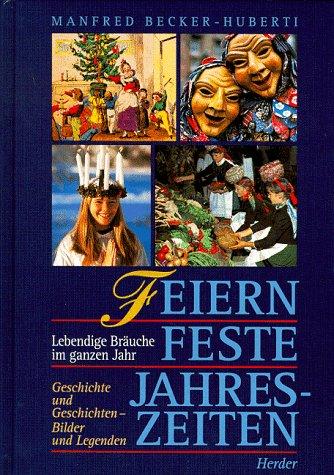 Feiern - Feste - Jahreszeiten : lebendige: Becker-Huberti, Manfred: