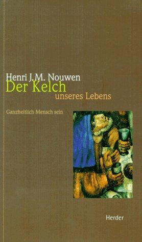 Der Kelch unseres Lebens. Ganzheitlich Mensch sein. (3451264277) by Henri J. M. Nouwen