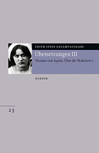 Gesamtausgabe. Übersetzungen III: Thomas von Aquin, Über die Wahrheit 1: Edith Stein