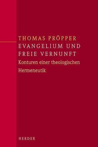 Evangelium und freie Vernunft: Konturen einer theologischen: Thomas Pröpper