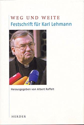 Weg und Weite: Karl-lehmann-albert-raffelt-barbara-nichtweiss