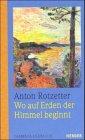 Wo auf Erden der Himmel beginnt: Anton Rotzetter