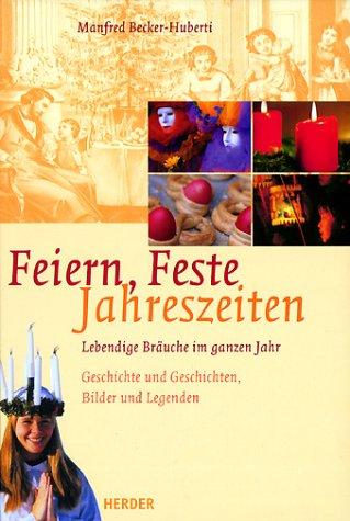 Feiern - Feste - Jahreszeiten: Lebendige Bräuche: Manfred,Huberti, Manfred Becker-