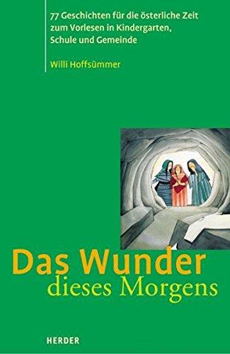 9783451280221: Das Wunder dieses Morgens: 77 Geschichten f�r die �sterliche Zeit zum Vorlesn in Kindergarten, Schule und Gemeinde