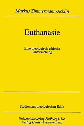 Euthanasie: Eine theologisch-ethische Untersuchung: Markus Zimmermann-Acklin