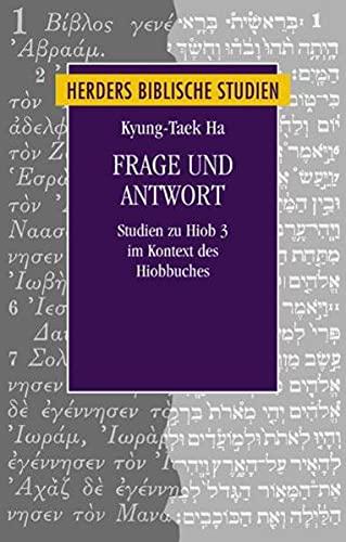 Frage und Antwort. Studien zu Hiob 3 im Kontext des Hiob-Buches.: Ha, Kyung-Taek