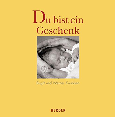 Du bist ein Geschenk: Meditationen zu Schwangerschaft: Birgitt Knubben; Werner