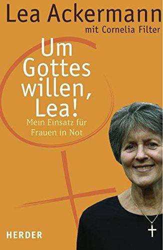 9783451287176: Um Gottes willen, Lea!: Mein Einsatz für Frauen in Not