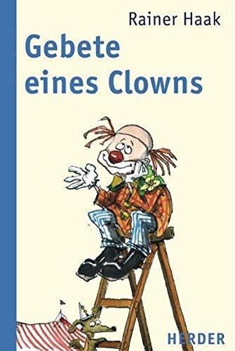 Gebete eines Clowns - Haak, Rainer und Thomas Plaßmann