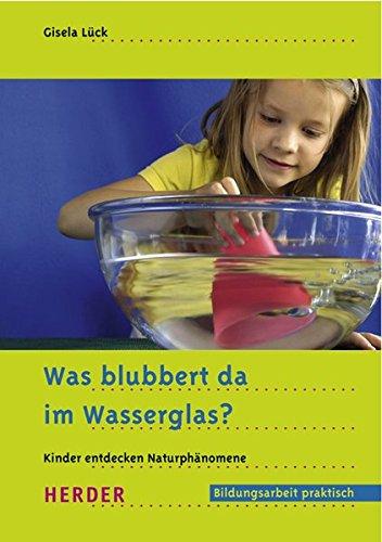 9783451289255: Was blubbert da im Wasserglas?: Kinder entdecken Naturph�nomene. Bildungsarbeit praktisch