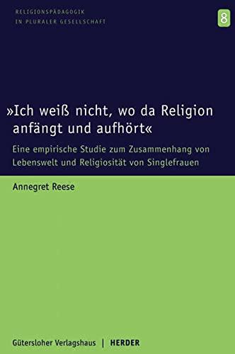 Ich weià nicht, wo da Religion anfängt und aufhà rt : Eine empirische Studie zum Zusammenhang von ...
