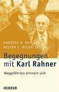 Begegnungen mit Karl Rahner: Weggefährten erinnern sich [Paperback] Batlogg, Andreas R.; Michalski,...
