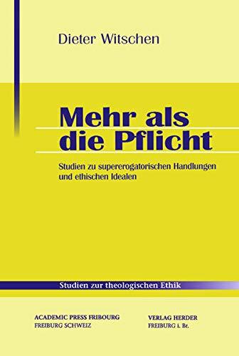 9783451291593: Mehr als die Pflicht: Studien zur supererogatorischen Handlungen und ethischen Idealen
