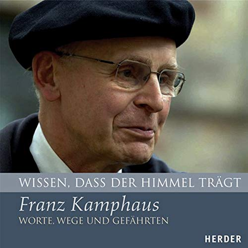 Wissen, dass der Himmel trägt - Franz: Kamphaus, Franz und