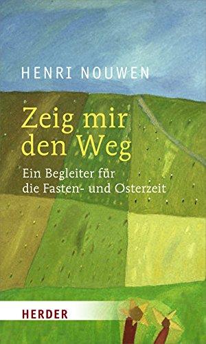 9783451293573: Zeig mir den Weg: Ein Begleiter für die Fasten- und Osterzeit