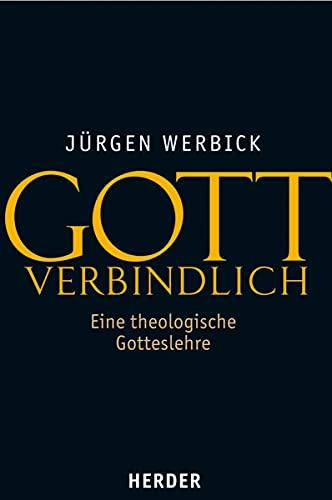 Gott verbindlich: Jürgen Werbick