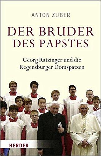 Der Bruder des Papstes: Georg Ratzinger und die Regensburger Domspatzen