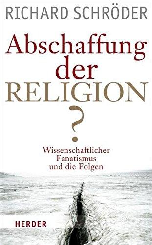 9783451298424: Abschaffung der Religion?: Wissenschaftlicher Fanatismus und die Folgen