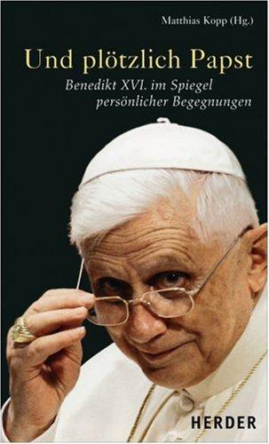 9783451298639: Und plötzlich Papst: Benedikt XVI. im Spiegel persönlicher Begegnungen