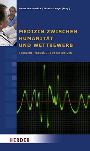 9783451299742: Medizin zwischen Humanität und Wettbewerb: Probleme, Trends und Perspektiven. Beiträge des Symposiums vom 27. bis 30. September 2007 in Cadenabbia