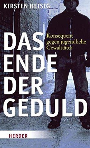 9783451302046: Das Ende der Geduld: Konsequent gegen jugendliche Gewalttäter (German Edition)
