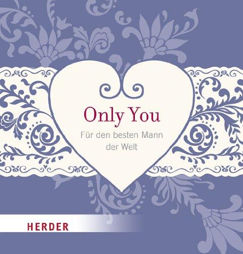 9783451304309: Only you: Eine kleine Liebeserkl�rung an den besten Mann der Welt