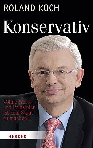 Konservativ Ohne Werte und Prinzipien ist kein Staat zu machen - Roland, Koch