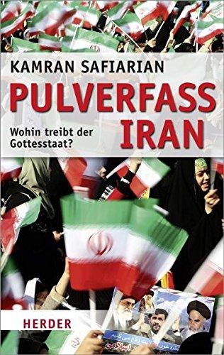 9783451304590: Pulverfass Iran: Wohin treibt der Gottesstaat?
