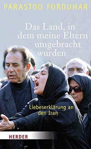 9783451304675: Das Land, in dem meine Eltern umgebracht wurden: Liebeserklärung an den Iran
