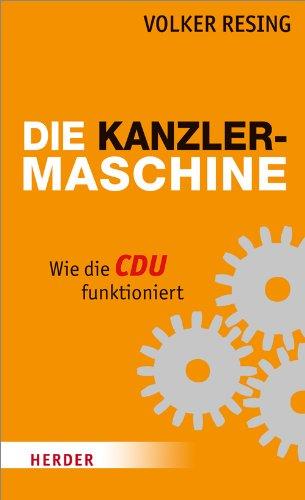 Die Kanzlermaschine Wie die CDU funktioniert - Resing, Volker