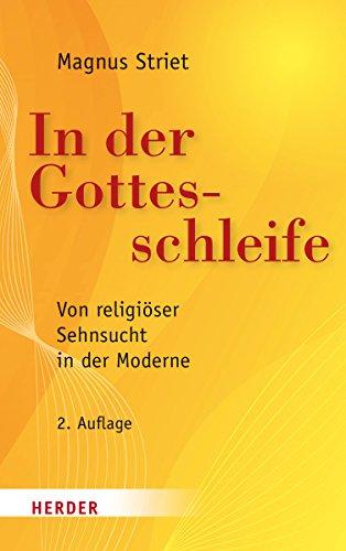 9783451306860: In der Gottesschleife: Von religi�ser Sehnsucht in der Moderne