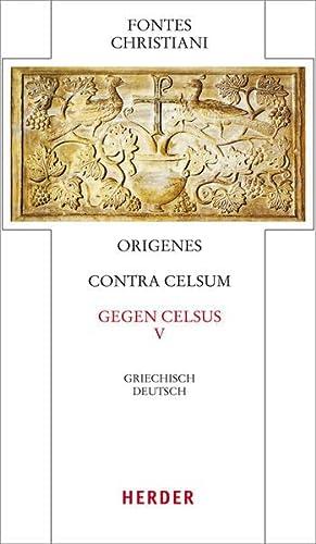 Contra Celsum - Gegen Celsus: Fünfter Teilband.: Origenes