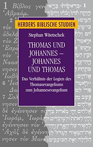 9783451315794: Thomas und Johannes - Johannes und Thomas: Das Verh�ltnis der Logien des Thomasevangeliums zum Johannesevangelium