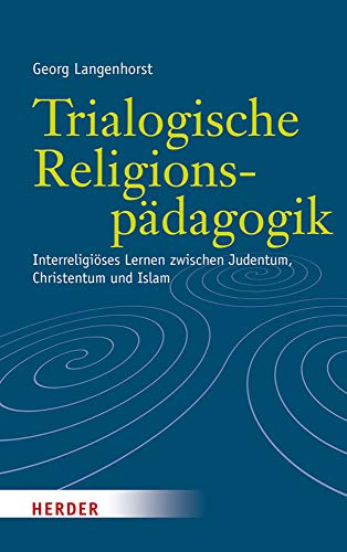 Trialogische Religionspädagogik Interreligiöses Lernen zwischen Judentum, Christentum: Georg (Verfasser) Langenhorst